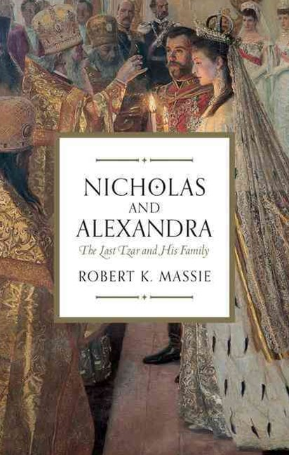 Nicholas and Alexandra: The Tragic, Compelling Story of the Last Tsar and his Family