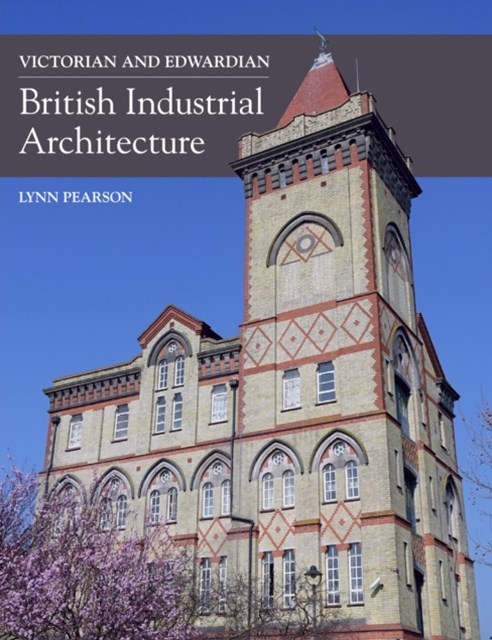Victorian and Edwardian British Industrial Architecture