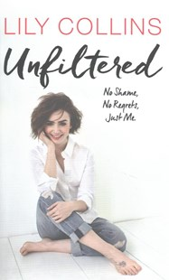 Unfiltered: No Shame, No Regrets, Just Me by Lily Collins (9781785034107) - HardCover - Biographies Entertainment