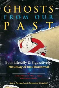 Ghosts from Our Past: Both Literally and Figuratively: The Study of the Paranormal by Erin Gilbert, Abby L Yates, Andrew Shaffer (9781785034169) - HardCover - Horror & Paranormal Fiction
