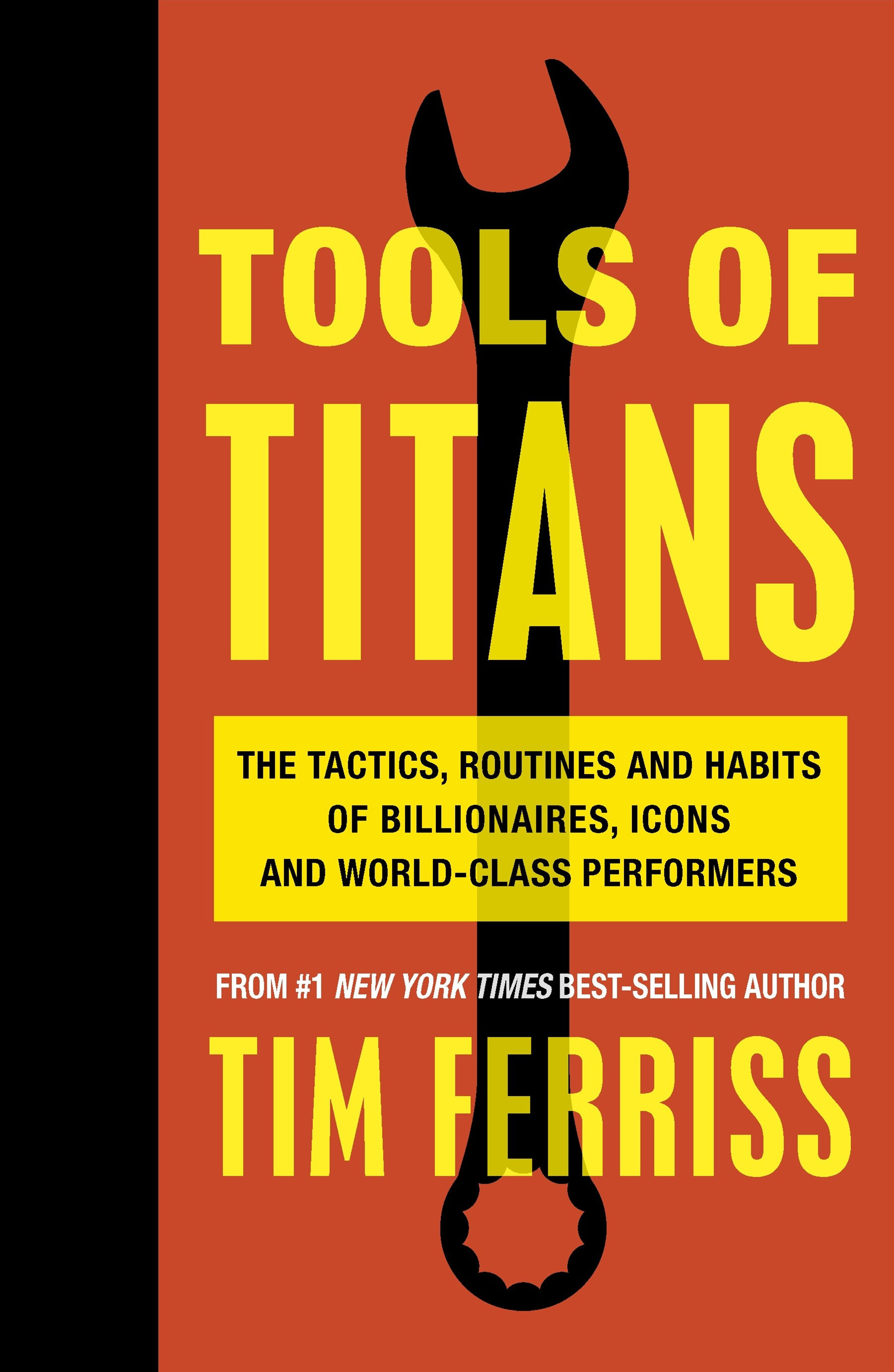 Tools of Titans: The Tactics, Routines, and Habits of Billionaires, Icons, and World-Class Performe