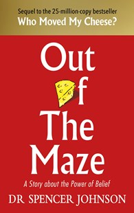 Out of the Maze: A Story About the Power of Belief by Spencer Johnson (9781785042119) - HardCover - Business & Finance Management & Leadership