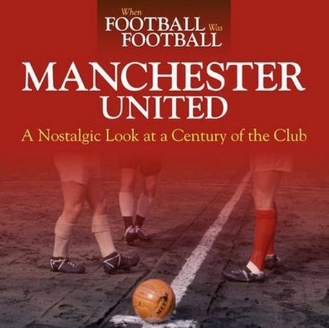 When Football Was Football: Manchester United