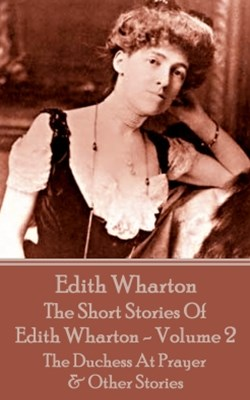 The Short Stories Of Edith Wharton - Volume II