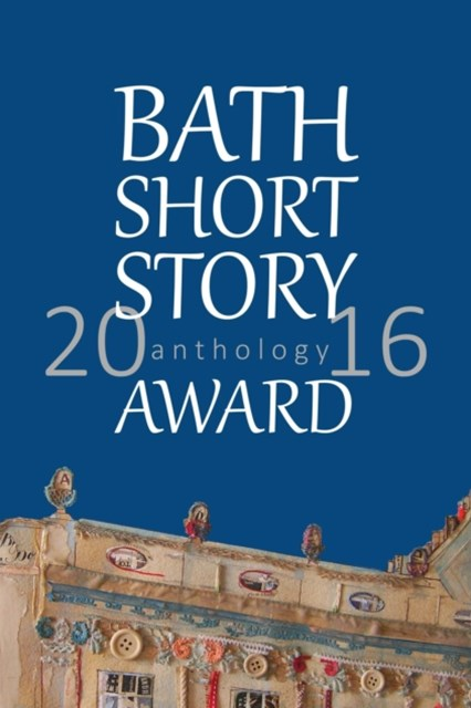 Bath Short Story Award Anthology 2016