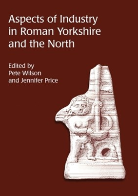 Aspects of Industry in Roman Yorkshire and the North