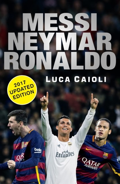 (ebook) Messi, Neymar, Ronaldo - 2017 Updated Edition