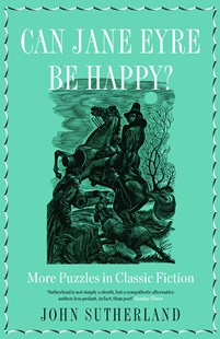 Can Jane Eyre Be Happy? by John Sutherland (9781785783012) - PaperBack - Reference