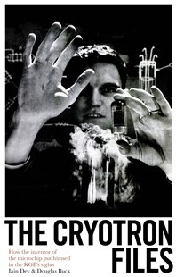 The Cryotron Files by Douglas Buck, Iain Dey (9781785784347) - HardCover - Biographies General Biographies