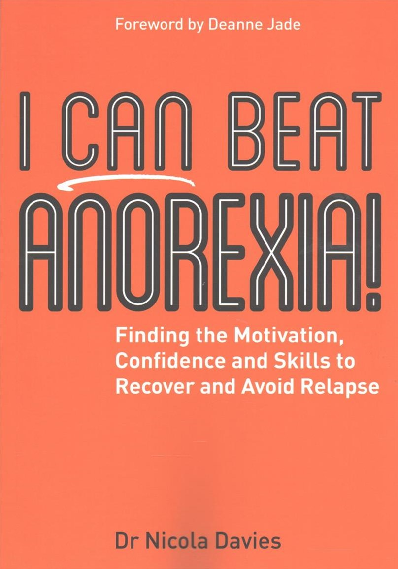I Can Beat Anorexia!: Finding the Motivation, Confidence and Skills to Recover and Avoid Relapse
