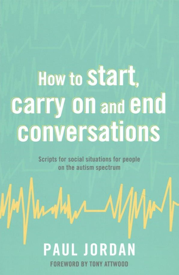 How to Start, Carry On and End Conversations: Scripts for Social Situations for People on the Autis