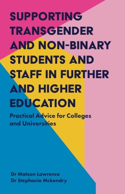 Supporting Transgender and Non-Binary Students and Staff in Further and Higher Education: Practical Advice for Colleges and Universities