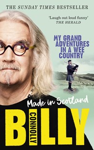 Made In Scotland: My Grand Adventures in a Wee Country by Billy Connolly (9781785943744) - PaperBack - Biographies Entertainment