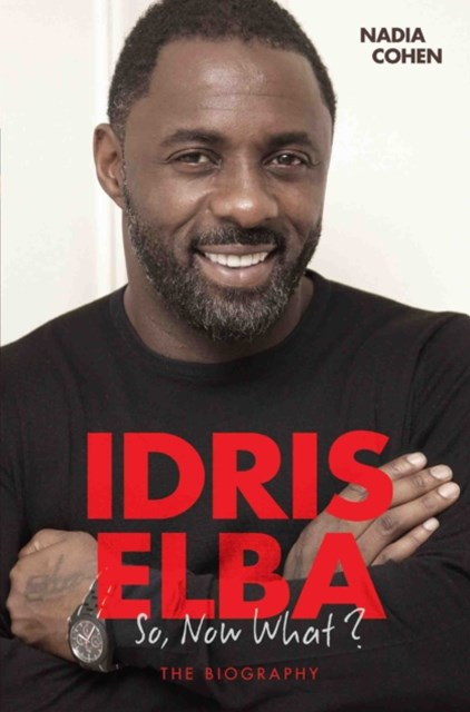 Idris Elba - So, Now What? The Biography