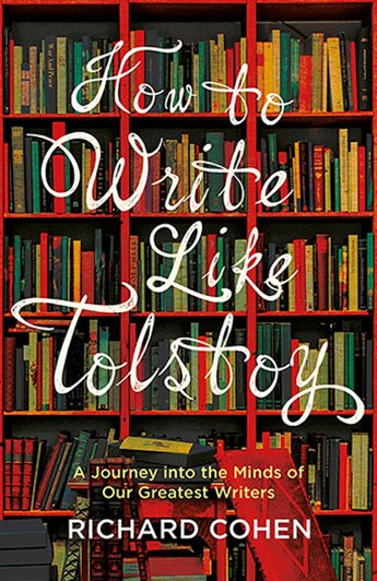 How to Write Like Tolstoy: A Journey into the Minds of Our Greatest Writ
