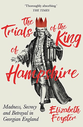 The Trials of the King of Hampshire: Madness, Secrecy and Betrayal in Ge
