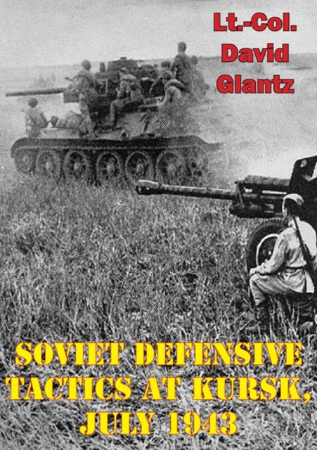 Soviet Defensive Tactics At Kursk, July 1943