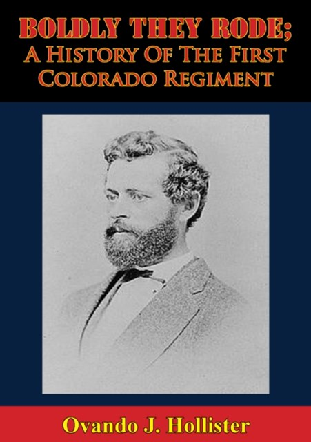 (ebook) Boldly They Rode; A History Of The First Colorado Regiment