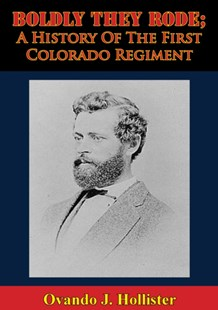(ebook) Boldly They Rode; A History Of The First Colorado Regiment - History Latin America