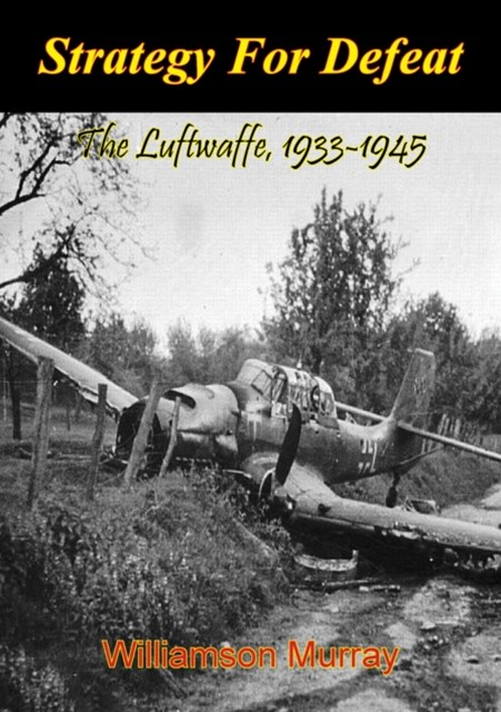 (ebook) Strategy For Defeat: The Luftwaffe, 1933-1945 [Illustrated Edition]