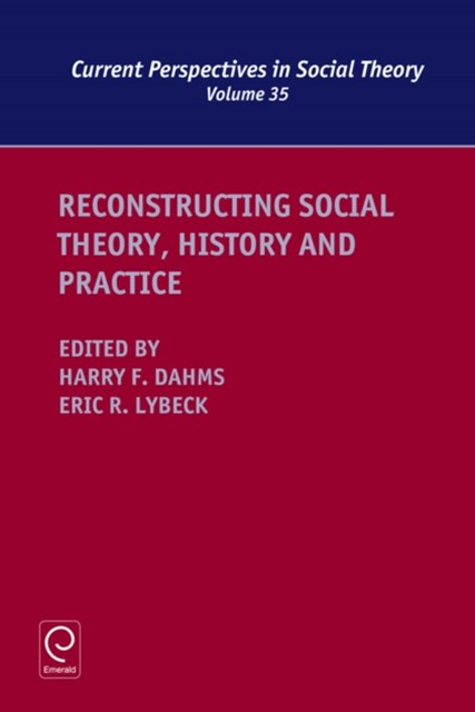 Reconstructing Social Theory, History and Practice
