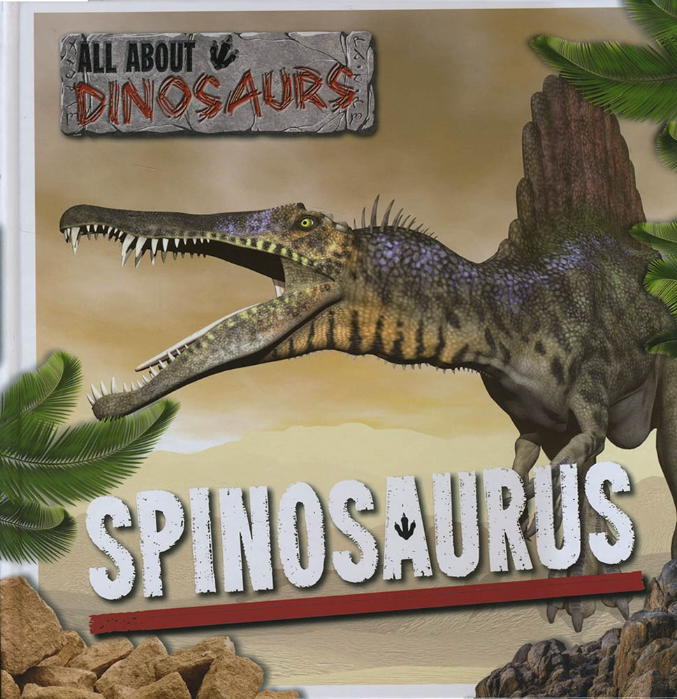 All About Dinosaurs: Spinosaurus