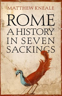 Rome: A History in Seven Sackings by Matthew Kneale (9781786492333) - HardCover - History European