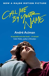 Call Me By Your Name (Film tie-in) by Andre Aciman (9781786495259) - PaperBack - Modern & Contemporary Fiction General Fiction