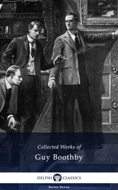 (ebook) Delphi Collected Works of Guy Boothby (Illustrated)