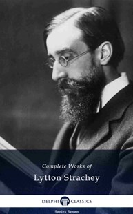 (ebook) Delphi Complete Works of Lytton Strachey (Illustrated)