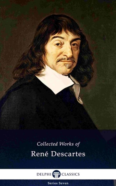 Delphi Collected Works of Rene Descartes (Illustrated)