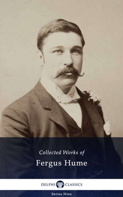 Delphi Collected Works of Fergus Hume (Illustrated)