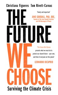 The Future We Choose: Surviving the Climate Crisis by Christiana Figueres, Tom Rivett-Carnac (9781786580368) - PaperBack - Science & Technology Environment