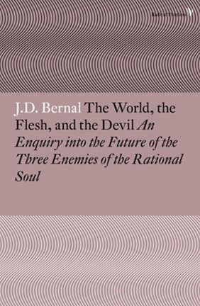 The World, the Flesh and the Devil: An Enquiry into the Future of the Three Enemies of the Rational