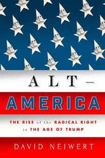 Alt America: The Rise of the Radical Right in the Age of Trump by David Neiwert (9781786637468) - PaperBack - Politics Political Issues