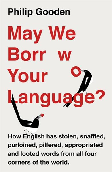 May We Borrow Your Language?: How English Steals Words From All Over theWorld