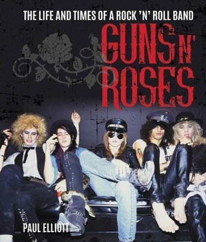 Guns N' Roses: The Life and Times of a Rock N' Roll Band