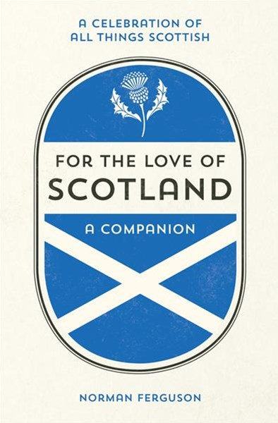 For the Love of Scotland: A Celebration of All Things Scottish