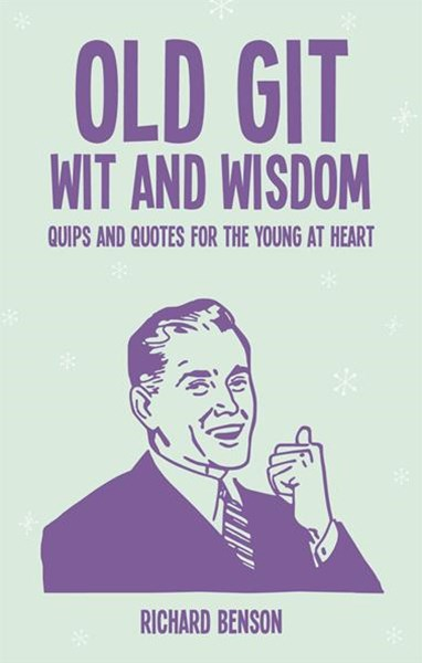 Old Git: Wit and Wisdom: Quips and Quotes for the Young at Heart