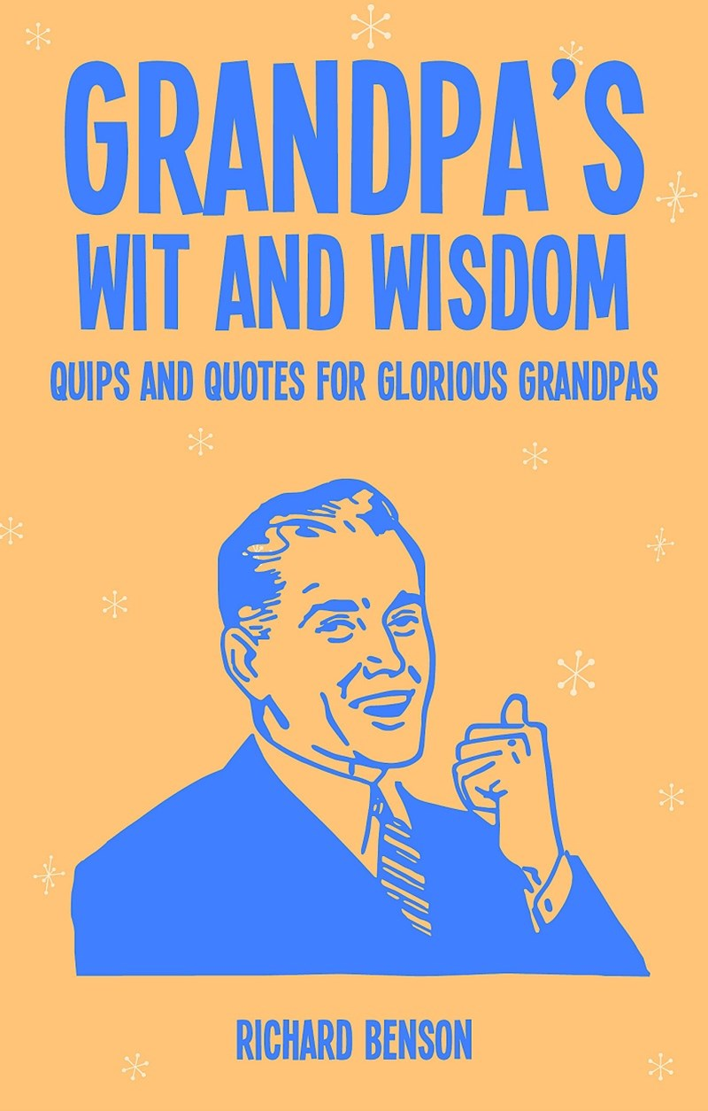 Grandad's Wit and Wisdom: Quips and Quotes for Glorious Grandads
