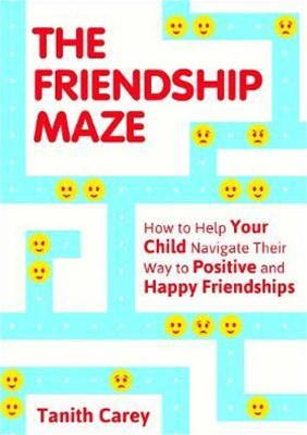 Friendship Maze: How to Help Your Child Navigate Their Way to Positive and Happy Friendships