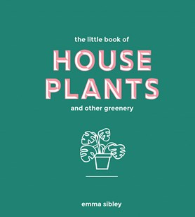 The Little Book of House Plants and Oth by Emma Sibley, Adam Laycock (9781787131712) - HardCover - Home & Garden Gardening