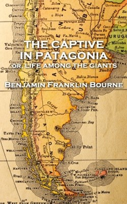 (ebook) The Captive in Patagonia by Benjamin Franklin Bourne