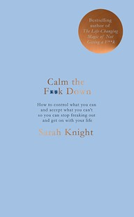 Calm the F**k Down by Sarah Knight (9781787476202) - PaperBack - Reference