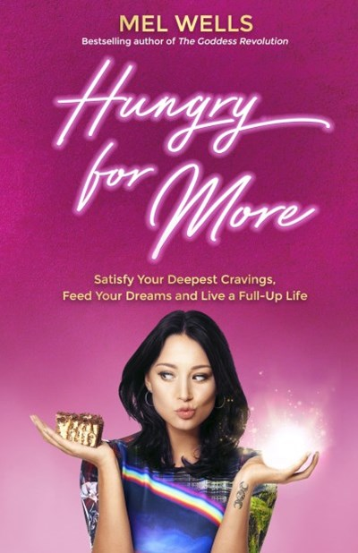 Hungry For More: Satisfy Your Deepest Cravings, Feed Your Dreams And Live A Full Up Life