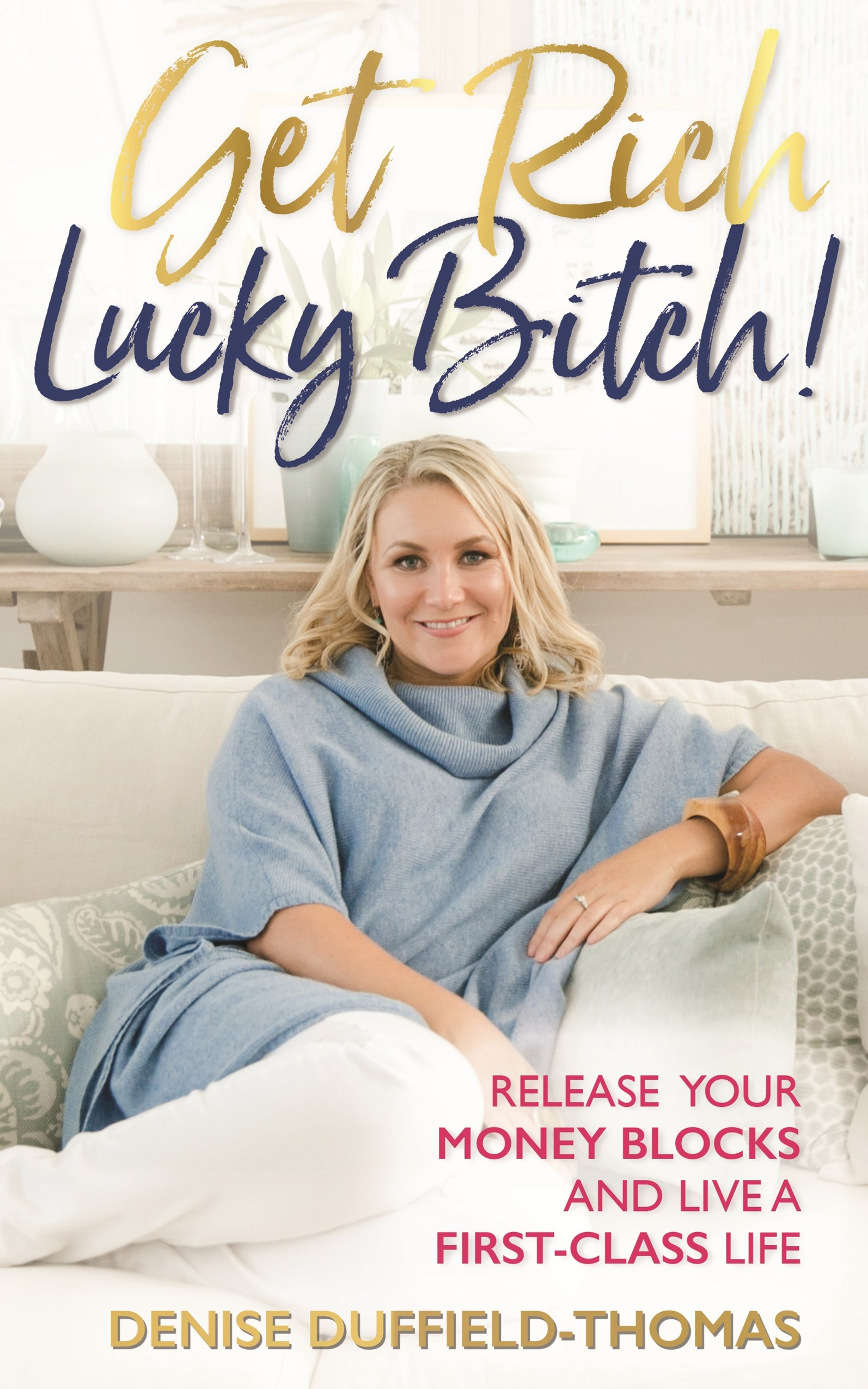 Get Rich, Lucky Bitch!: A Guide for Exceptional Women to Create Outrageous Success