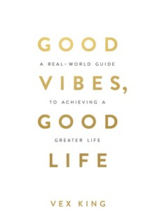 Good Vibes, Good Life: How Self-Love Is the Key to Unlocking Your Greatness by Vex King (9781788171823) - PaperBack - Religion & Spirituality Spirituality
