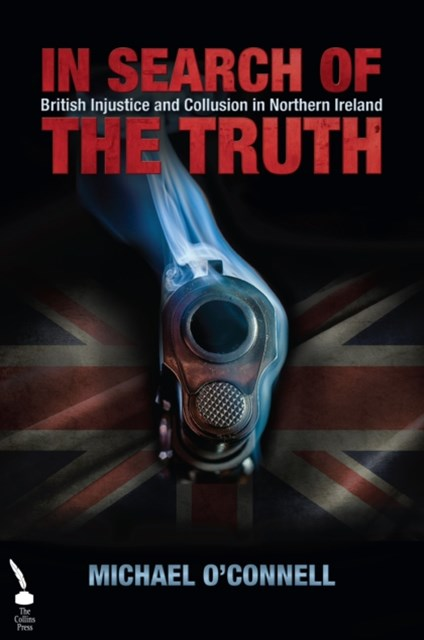 In Search of the Truth: British Injustice and Collusion in Northern Ireland