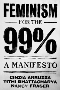 Feminism for the 99% by Nancy Fraser, Tithi Bhattacharya, Cinzia Arruzza (9781788734424) - PaperBack - Politics Political Issues