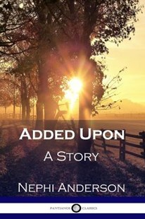 Added Upon by Nephi Anderson (9781789870107) - PaperBack - Modern & Contemporary Fiction General Fiction